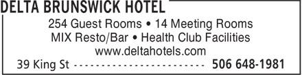 Delta Hotel (506-648-1981) - Annonce illustrée======= - 254 Guest Rooms • 14 Meeting Rooms MIX Resto/Bar • Health Club Facilities www.deltahotels.com