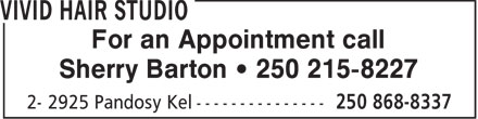 Vivid Hair Studio (250-868-8337) - Display Ad - For an Appointment call Sherry Barton   250 215-8227
