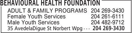 Behavioural Health Foundation (204-269-3430) - Display Ad - ADULT & FAMILY PROGRAMS 204 269-3430 Female Youth Services 204 261-6111 Male Youth Services 204 482-9712