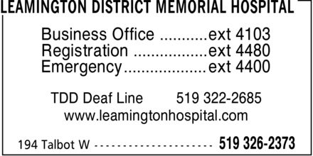 Leamington District Memorial Hospital (519-326-2373) - Annonce illustrée======= - Business Office ÿÿÿÿÿÿÿÿÿÿÿ ext 4103 Registration ÿÿÿÿÿÿÿÿÿÿÿÿÿÿÿÿÿ ext 4480 Emergency ÿÿÿÿÿÿÿÿÿÿÿÿÿÿÿÿÿÿÿ ext 4400 TDD Deaf Line 519 322-2685 www.leamingtonhospital.com
