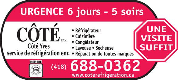 Côté Yves Service de Réfrigération Enr (418-688-0362) - Annonce illustrée======= - Cuisinière VISITE Laveuse   Sécheuse SUFFIT Réparation de toutes marques (418) 688-0362 Congélateur www.coterefrigeration.ca Réfrigérateur URGENCE 6 jours - 5 soirs UNE