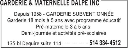 Garderie & Maternelle Dalpé Inc (514-334-4512) - Display Ad - Depuis 1958 - GARDERIE SUBVENTIONNÉE Garderie 18 mois à 5 ans avec programme éducatif Pré-maternelle 3 à 5 ans Demi-journée et activités pré-scolaires