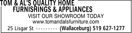 Tom & Al's Quality Home Furniture (519-627-1277) - Display Ad - VISIT OUR SHOWROOM TODAY www.tomandalsfurniture.com  VISIT OUR SHOWROOM TODAY www.tomandalsfurniture.com  VISIT OUR SHOWROOM TODAY www.tomandalsfurniture.com  VISIT OUR SHOWROOM TODAY www.tomandalsfurniture.com  VISIT OUR SHOWROOM TODAY www.tomandalsfurniture.com  VISIT OUR SHOWROOM TODAY www.tomandalsfurniture.com