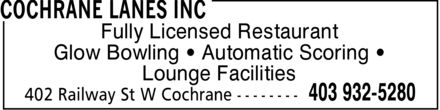 Cochrane Lanes (403-932-5280) - Display Ad - Fully Licensed Restaurant Glow Bowling ¿ Automatic Scoring ¿ Lounge Facilities