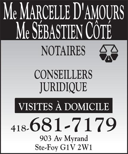 D'Amours Marcelle (418-681-7179) - Annonce illustrée======= - Me MARCELLE D'AMOURS Me SÉBASTIEN CÔTÉ NOTAIRES CONSEILLERS JURIDIQUE VISITES À DOMICILE 418-681-7179 903 Av Myrand Ste-Foy G1V 2W1
