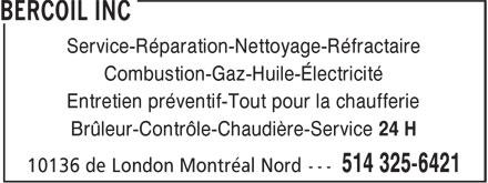 Bercoil Inc (514-325-6421) - Annonce illustrée======= - Service-Réparation-Nettoyage-Réfractaire Combustion-Gaz-Huile-Électricité Entretien préventif-Tout pour la chaufferie Brûleur-Contrôle-Chaudière-Service 24 H