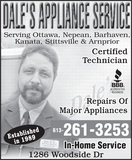 Dale's Appliance Service (613-261-3253) - Display Ad - Serving Ottawa, Nepean, Barhaven, Kanata, Stittsville & Arnprior Certified Technician Repairs Of Major Appliances 613- 261-3253 Establishedin 1989 In-Home Service 1286 Woodside Dr