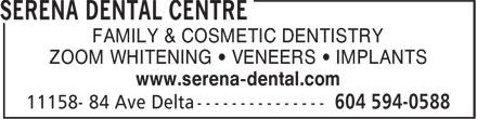 SeRena Dental Centre (604-594-0588) - Display Ad - FAMILY & COSMETIC DENTISTRY ZOOM WHITENING • VENEERS • IMPLANTS www.serena-dental.com