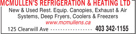McMullen's Refrigeration & Heating Ltd (403-342-1155) - Display Ad - Systems, Deep Fryers, Coolers & Freezers New & Used Rest. Equip. Canopies, Exhaust & Air www.mcmullens.ca