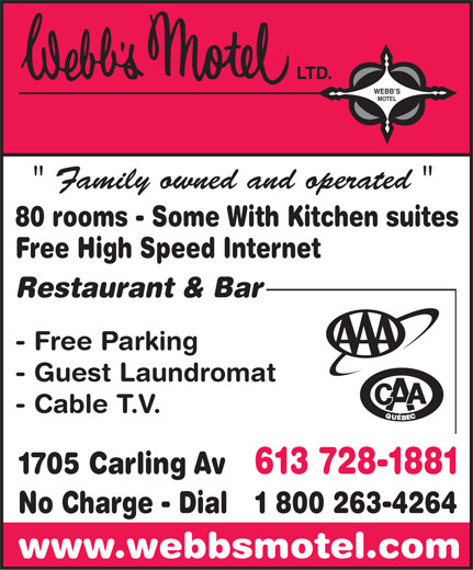 "Webb's Motel Ltd (613-728-1881) - Annonce illustrée======= - WEBB S MOTEL "" Family owned and operated "" 80 rooms - Some With Kitchen suites Free High Speed Internet Restaurant & Bar - Free Parking - Guest Laundromat - Cable T.V. 1705 Carling Av 613 728-1881 No Charge - Dial 1 800 263-4264 www.webbsmotel.com  WEBB S MOTEL "" Family owned and operated "" 80 rooms - Some With Kitchen suites Free High Speed Internet Restaurant & Bar - Free Parking - Guest Laundromat - Cable T.V. 1705 Carling Av 613 728-1881 No Charge - Dial 1 800 263-4264 www.webbsmotel.com  WEBB S MOTEL "" Family owned and operated "" 80 rooms - Some With Kitchen suites Free High Speed Internet Restaurant & Bar - Free Parking - Guest Laundromat - Cable T.V. 1705 Carling Av 613 728-1881 No Charge - Dial 1 800 263-4264 www.webbsmotel.com  WEBB S MOTEL "" Family owned and operated "" 80 rooms - Some With Kitchen suites Free High Speed Internet Restaurant & Bar - Free Parking - Guest Laundromat - Cable T.V. 1705 Carling Av 613 728-1881 No Charge - Dial 1 800 263-4264 www.webbsmotel.com  WEBB S MOTEL "" Family owned and operated "" 80 rooms - Some With Kitchen suites Free High Speed Internet Restaurant & Bar - Free Parking - Guest Laundromat - Cable T.V. 1705 Carling Av 613 728-1881 No Charge - Dial 1 800 263-4264 www.webbsmotel.com  WEBB S MOTEL "" Family owned and operated "" 80 rooms - Some With Kitchen suites Free High Speed Internet Restaurant & Bar - Free Parking - Guest Laundromat - Cable T.V. 1705 Carling Av 613 728-1881 No Charge - Dial 1 800 263-4264 www.webbsmotel.com"