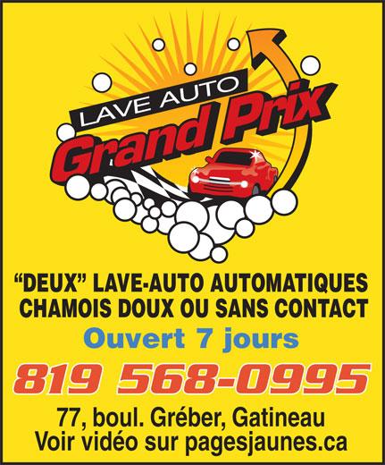 Lave Auto Grand Prix (819-568-0995) - Annonce illustrée======= - LAVE AUTO DEUX   LAVE-AUTO AUTOMATIQUES CHAMOIS DOUX OU SANS CONTACT Ouvert 7 jours 819 568-0995 77, boul. Gréber, Gatineau Voir vidéo sur pagesjaunes.ca
