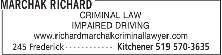 Marchak Richard (519-570-3635) - Display Ad - IMPAIRED DRIVING www.richardmarchakcriminallawyer.com CRIMINAL LAW