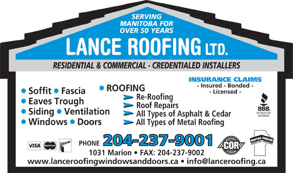 Lance Roofing Ltd (204-237-9001) - Annonce illustrée======= - MANITOBA FOR OVER 50 YEARS LANCE ROOFING LTD. RESIDENTIAL & COMMERCIAL - CREDENTIALED INSTALLERS INSURANCE CLAIMS - Insured - Bonded - ROOFING ll - Licensed - Soffit  Fascia Re-Roofing Eaves Trough Roof Repairs ll SERVING Siding  Ventilation All Types of Asphalt & Cedar ll Windows  Doors All Types of Metal Roofing 204-237-9001 PHONE 1031 Marion   FAX: 204-237-9002