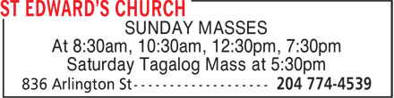St Edward's Church (204-774-4539) - Display Ad - SUNDAY MASSES At 8:30am, 10:30am, 12:30pm, 7:30pm Saturday Tagalog Mass at 5:30pm SUNDAY MASSES At 8:30am, 10:30am, 12:30pm, 7:30pm Saturday Tagalog Mass at 5:30pm