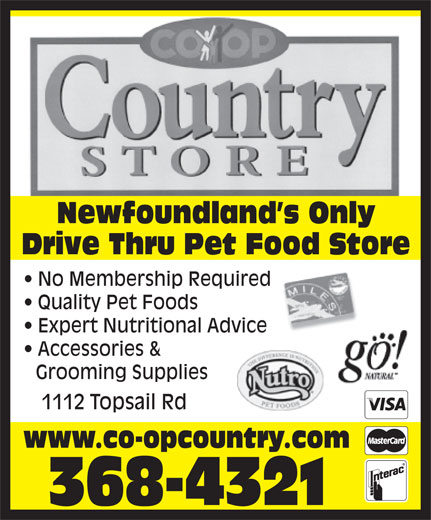 Co-Op Country Store (709-368-4321) - Annonce illustrée======= - Newfoundland s Only Drive Thru Pet Food Store No Membership Required Quality Pet Foods Expert Nutritional Advice Accessories & Grooming Supplies 1112 Topsail Rd www.co-opcountry.com 368-4321