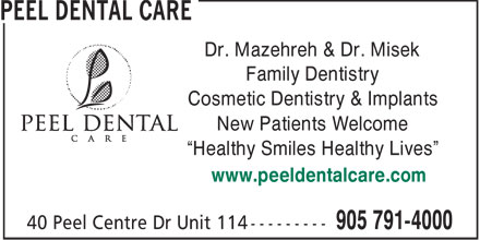 Peel Dental Care (905-791-4000) - Annonce illustrée======= - Dr. Mazehreh & Dr. Misek Family Dentistry Cosmetic Dentistry & Implants New Patients Welcome Healthy Smiles Healthy Lives www.peeldentalcare.com