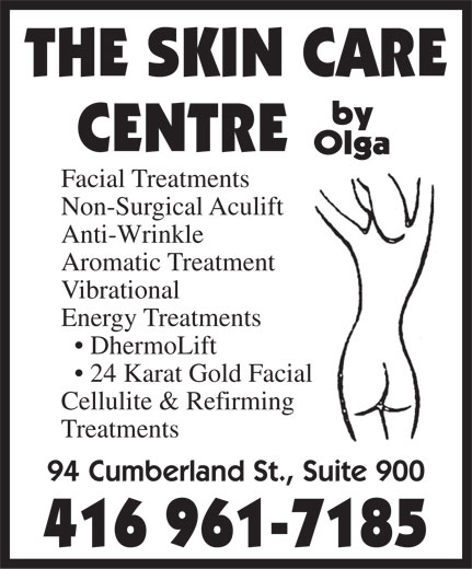 Skin Care Centre By Olga (416-961-7185) - Annonce illustrée======= - THE SKIN CARE CENTRE Facial Treatments Non-Surgical Aculift Anti-Wrinkle Aromatic Treatment Vibrational Energy Treatments DhermoLift 24 Karat Gold Facial Cellulite & Refirming Treatments 94 Cumberland St., Suite 900 416 961-7185