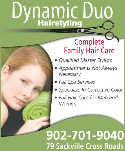 Dynamic Duo Hairstyling (902-865-8657) - Annonce illustrée======= - Complete Specialize In Corrective Color Full Hair Care for Men and Women Family Hair Care Qualified Master Stylists Appointments Not Always Necessary 902-701-9040 79 Sackville Cross Roads Full Spa Services Hairstyling