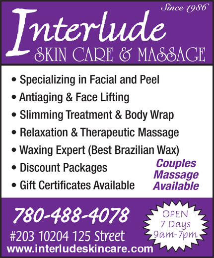 Interlude Skin Care & Massage (780-488-4078) - Display Ad - SKIN CARE & MASSAGE Specializing in Facial and Peel Antiaging & Face Lifting Slimming Treatment & Body Wrap Relaxation & Therapeutic Massage Waxing Expert (Best Brazilian Wax) Couples Discount Packages Massage Gift Certificates Available Available