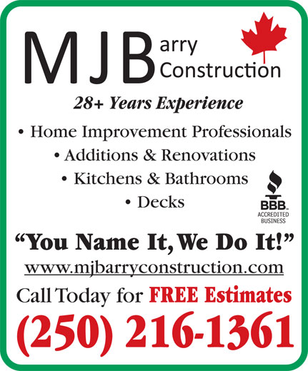 MJ Barry Construction (250-216-1361) - Annonce illustrée======= - 28+ Years Experience Kitchens & Bathrooms Additions & Renovations Kitchens & Bathrooms Decks You Name It, We Do It! www.mjbarryconstruction.com Call Today for FREE Estimates (250) 216-1361 28+ Years Experience Home Improvement Professionals Home Improvement Professionals Additions & Renovations Decks You Name It, We Do It! www.mjbarryconstruction.com Call Today for FREE Estimates (250) 216-1361