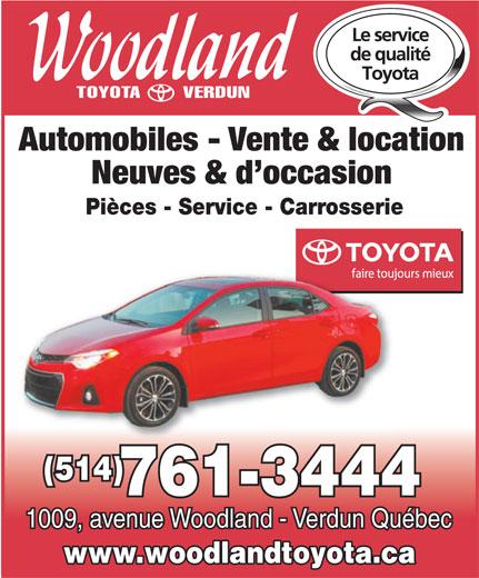 Woodland Verdun (Toyota) Ltée (514-761-3444) - Annonce illustrée======= - Automobiles - Vente & location Neuves & d occasion Pièces - Service - Carrosserie (514) 761-3444 1009, avenue Woodland - Verdun Québec www.woodlandtoyota.ca