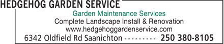 Hedgehog Garden Service (250-380-8105) - Display Ad - Garden Maintenance Services Complete Landscape Install & Renovation www.hedgehoggardenservice.com Garden Maintenance Services Complete Landscape Install & Renovation www.hedgehoggardenservice.com