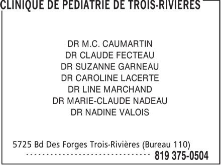 Clinique De Pédiatrie De Trois-Rivières (819-375-0504) - Annonce illustrée======= - DR LINE MARCHAND DR CLAUDE FECTEAU DR SUZANNE GARNEAU DR CAROLINE LACERTE DR MARIE-CLAUDE NADEAU DR NADINE VALOIS DR M.C. CAUMARTIN