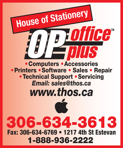 House Of Stationery Ltd (306-634-3613) - Display Ad - House of Stationery TM office OP plus Computers   Accessories Printers   Software   Sales   Repair Technical Support   Servicing www.thos.ca 306-634-3613 Fax: 306-634-6769   1217 4th St Estevan 1-888-936-2222