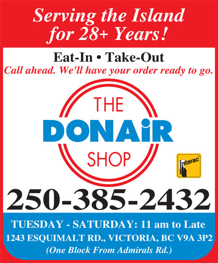 The Donair Shop (250-385-2432) - Display Ad - Serving the Island for 28 Years! Eat-In   Take-Out Call ahead. We'll have your order ready to go. 250-385-2432 TUESDAY - SATURDAY: 11 am to Late 1243 ESQUIMALT RD., VICTORIA, BC V9A 3P2 (One Block From Admirals Rd.)