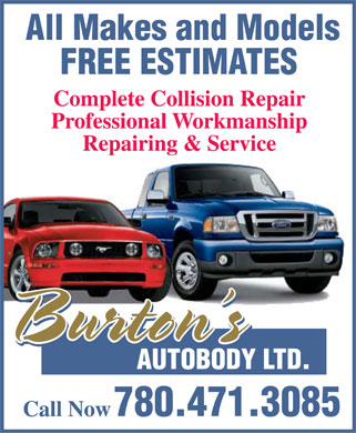 Burton's Autobody Ltd (780-471-3085) - Annonce illustrée======= - All Makes and Models FREE ESTIMATES Complete Collision Repair Professional Workmanship Repairing & Service Burton's Burton's Burton's AUTOBODY LTD. 780.471.3085 Call Now