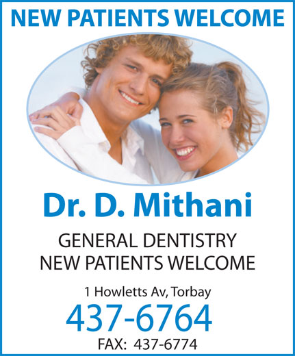 Mithani D Dr (709-437-6764) - Annonce illustrée======= - Dr. D. Mithani GENERAL DENTISTRY NEW PATIENTS WELCOME 1 Howletts Av, Torbay 437-6764 FAX:  437-6774 NEW PATIENTS WELCOME