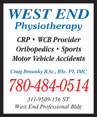 West End Physiotherapy (780-484-0514) - Display Ad - WEST END Physiotherapy CRP   WCB Provider Orthopedics   Sports Motor Vehicle Accidents Craig Brososky B.Sc., BSc. PT, IMC 780-484-0514