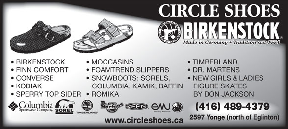 Circle Shoes & Skate Exchange (416-489-4379) - Annonce illustrée======= - MOCCASINS TIMBERLAND FINN COMFORT FOAMTREND SLIPPERS DR. MARTENS CONVERSE SNOWBOOTS: SORELS, NEW GIRLS & LADIES KODIAK COLUMBIA, KAMIK, BAFFIN FIGURE SKATES BIRKENSTOCK 416 489-4379 TIMBERLAND 2597 Yonge (north of Eglinton) www.circleshoes.ca CIRCLE SHOES SPERRY TOP SIDER  ROMIKA BY DON JACKSON