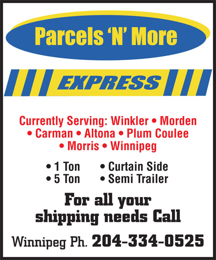 Parcels 'N' More Express (204-334-0525) - Display Ad - 5 Ton Semi Trailer For all your shipping needs Call Winnipeg Ph. 204-334-0525 Currently Serving: Winkler   Morden Carman   Altona   Plum Coulee Morris   Winnipeg 1 Ton Curtain Side 5 Ton Semi Trailer For all your shipping needs Call Winnipeg Ph. 204-334-0525 Currently Serving: Winkler   Morden Carman   Altona   Plum Coulee 1 Ton Morris   Winnipeg Curtain Side