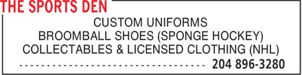Sports Den (204-896-3280) - Display Ad - CUSTOM UNIFORMS BROOMBALL SHOES (SPONGE HOCKEY) COLLECTABLES & LICENSED CLOTHING (NHL)