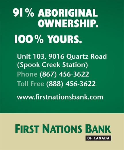 First Nations Bank of Canada (867-456-3622) - Annonce illustrée======= - Unit 103, 9016 Quartz Road (Spook Creek Station) Phone(867) 456-3622 Toll Free(888) 456-3622 www.firstnationsbank.com
