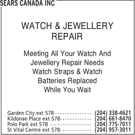 Sears Department Store (204-661-8470) - Annonce illustrée======= - WATCH & JEWELLERY REPAIR Meeting All Your Watch And Jewellery Repair Needs Watch Straps & Watch Batteries Replaced While You Wait  WATCH & JEWELLERY REPAIR Meeting All Your Watch And Jewellery Repair Needs Watch Straps & Watch Batteries Replaced While You Wait