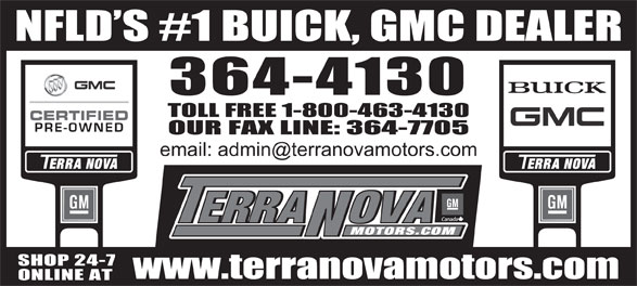 Terra Nova Motors Ltd (709-364-4130) - Display Ad - NFLD S #1 BUICK, GMC DEALER TOLL FREE 1-800-463-4130 OUR FAX LINE: 364-7705 SHOP 24-7 www.terranovamotors.com ONLINE AT 364-4130