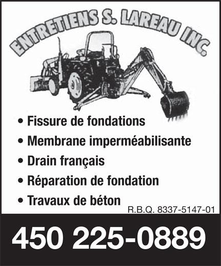Les Entretien S. Lareau Inc (450-225-0889) - Annonce illustrée======= - Fissure de fondations Membrane imperméabilisante Drain français Réparation de fondation Travaux de béton R.B.Q. 8337-5147-01 450 225-0889