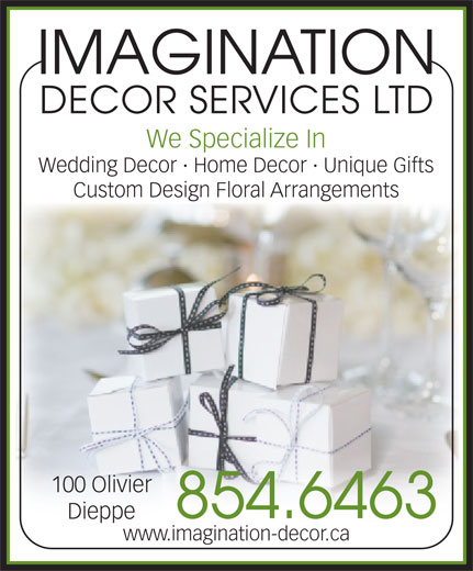 Imagination Decor Services Ltd (506-854-6463) - Display Ad - Wedding Decor · Home Decor · Unique Gifts Custom Design Floral Arrangements 100 Olivier 854.6463 Dieppe www.imagination-decor.ca IMAGINATION DECOR SERVICES LTD We Specialize In