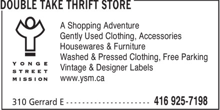 Double Take Thrift Store (416-925-7198) - Display Ad - A Shopping Adventure Gently Used Clothing, Accessories Housewares & Furniture Washed & Pressed Clothing, Free Parking Vintage & Designer Labels www.ysm.ca  A Shopping Adventure Gently Used Clothing, Accessories Housewares & Furniture Washed & Pressed Clothing, Free Parking Vintage & Designer Labels www.ysm.ca