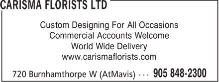 Carisma Florists Ltd (905-848-2300) - Annonce illustrée======= - Custom Designing For All Occasions Commercial Accounts Welcome World Wide Delivery www.carismaflorists.com  Custom Designing For All Occasions Commercial Accounts Welcome World Wide Delivery www.carismaflorists.com  Custom Designing For All Occasions Commercial Accounts Welcome World Wide Delivery www.carismaflorists.com  Custom Designing For All Occasions Commercial Accounts Welcome World Wide Delivery www.carismaflorists.com  Custom Designing For All Occasions Commercial Accounts Welcome World Wide Delivery www.carismaflorists.com  Custom Designing For All Occasions Commercial Accounts Welcome World Wide Delivery www.carismaflorists.com  Custom Designing For All Occasions Commercial Accounts Welcome World Wide Delivery www.carismaflorists.com  Custom Designing For All Occasions Commercial Accounts Welcome World Wide Delivery www.carismaflorists.com