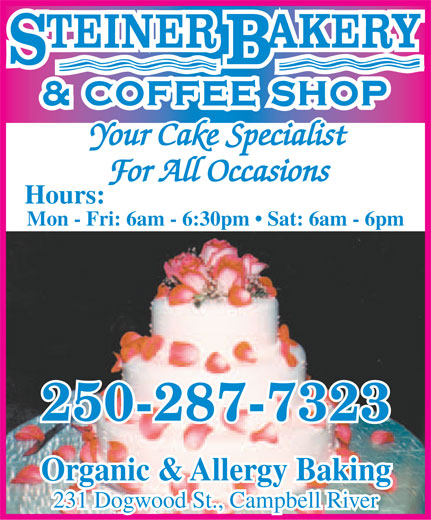 Steiner Bakery (250-287-7323) - Display Ad - Your Cake Specialist For All Occasions Hours: Hours: Mon - Fri: 6am - 6:30pm   Sat: 6am - 6pm 250-287-7323 Organic & Allergy Baking 231 Dogwood St., Campbell River 231 Dogwood St., Campbell River