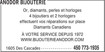 Bijouterie Anodor Enr (450-773-1935) - Annonce illustrée======= - Or, diamants, perles et horloges 4 bijoutiers et 2 horlogers effectuent vos réparations sur place Diamants Canadiens À VOTRE SERVICE DEPUIS 1972 WWW.BIJOUTERIEANODOR.COM