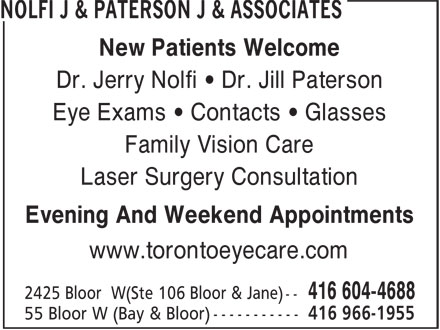 Nolfi J & Paterson J & Associates (416-604-4688) - Annonce illustrée======= - New Patients Welcome Dr. Jerry Nolfi • Dr. Jill Paterson Eye Exams • Contacts • Glasses Family Vision Care Laser Surgery Consultation Evening And Weekend Appointments www.torontoeyecare.com