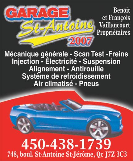 Garage St-Antoine 2007 (450-438-1739) - Annonce illustrée======= - Benoit et François Vaillancourt Propriétaires Mécanique générale - Scan Test -Freins Injection - Électricité - Suspension Alignement - Antirouille Système de refroidissement Air climatisé - Pneus 450-438-1739 748, boul. St-Antoine St-Jérôme, Qc J7Z 3C3