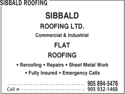 Sibbald Roofing (905-894-5476) - Display Ad - SIBBALD ROOFING LTD. Commercial & Industrial FLAT ROOFING Reroofing   Repairs   Sheet Metal Work Fully Insured   Emergency Calls  SIBBALD ROOFING LTD. Commercial & Industrial FLAT ROOFING Reroofing   Repairs   Sheet Metal Work Fully Insured   Emergency Calls  SIBBALD ROOFING LTD. Commercial & Industrial FLAT ROOFING Reroofing   Repairs   Sheet Metal Work Fully Insured   Emergency Calls  SIBBALD ROOFING LTD. Commercial & Industrial FLAT ROOFING Reroofing   Repairs   Sheet Metal Work Fully Insured   Emergency Calls  SIBBALD ROOFING LTD. Commercial & Industrial FLAT ROOFING Reroofing   Repairs   Sheet Metal Work Fully Insured   Emergency Calls