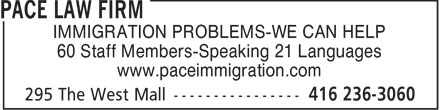 Pace Law Firm (416-236-3060) - Display Ad - IMMIGRATION PROBLEMS-WE CAN HELP 60 Staff Members-Speaking 21 Languages www.paceimmigration.com  IMMIGRATION PROBLEMS-WE CAN HELP 60 Staff Members-Speaking 21 Languages www.paceimmigration.com  IMMIGRATION PROBLEMS-WE CAN HELP 60 Staff Members-Speaking 21 Languages www.paceimmigration.com