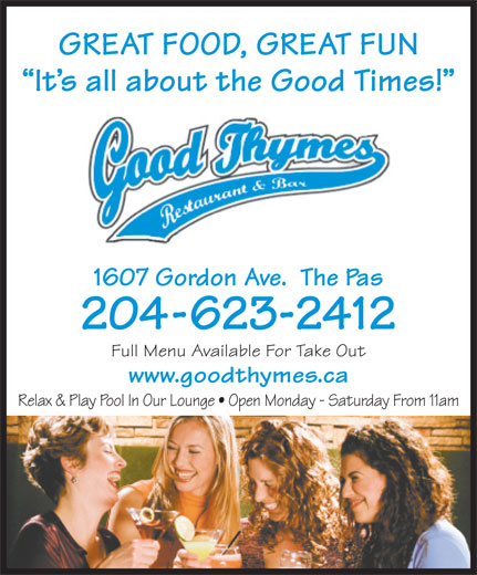 Good Thymes Restaurant & Bar (204-623-2412) - Annonce illustrée======= - GREAT FOOD, GREAT FUN It s all about the Good Times! 1607 Gordon Ave.  The Pas 204-623-2412 Full Menu Available For Take Out www.goodthymes.ca Relax & Play Pool In Our Lounge   Open Monday - Saturday From 11am