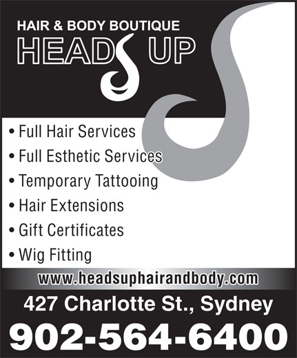 Head's Up Hair & Body Boutique (902-564-6400) - Annonce illustrée======= - Full Hair Services Full Esthetic Services Temporary Tattooing Hair Extensions Gift Certificates Wig Fitting www.headsuphairandbody.com 427 Charlotte St., Sydney 902-564-6400